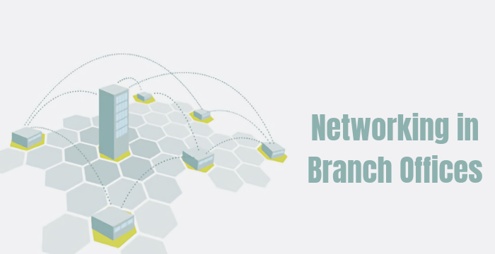 Networking in Branch Offices