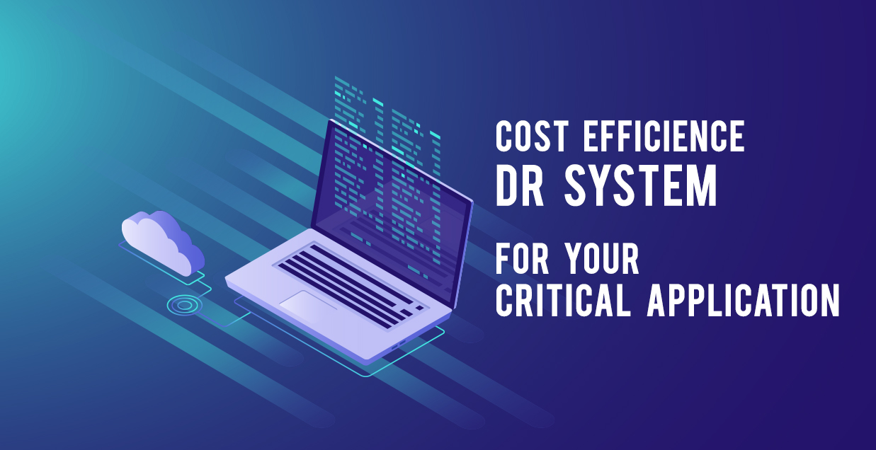 Cost Efficient DR System for your Critical Application
